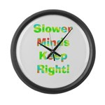 Slower Minds Keep Right Gifts Large Wall Clock
