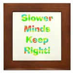 Slower Minds Keep Right Gifts Framed Tile