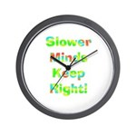 Slower Minds Keep Right Gifts Wall Clock