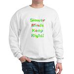 Slower Minds Keep Right Gifts Sweatshirt