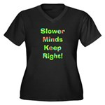 Slower Minds Keep Right Gifts Women's Plus Size V-