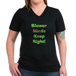 Slower Minds Keep Right Gifts Women's V-Neck Dark
