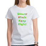 Slower Minds Keep Right Gifts Women's T-Shirt