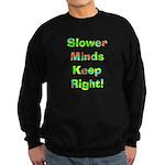 Slower Minds Keep Right Gifts Sweatshirt (dark)