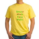 Slower Minds Keep Right Gifts Yellow T-Shirt