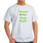 Slower Minds Keep Right Gifts Light T-Shirt