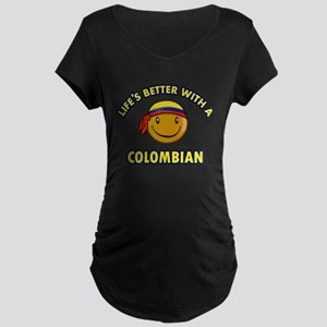Life's better with a Columbian Maternity Dark T-Sh