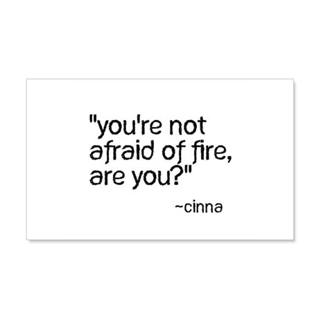 You're Not Afraid of Fire Are 22x14 Wall Peel