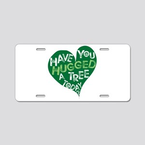 Have You Hugged a Tree Aluminum License Plate