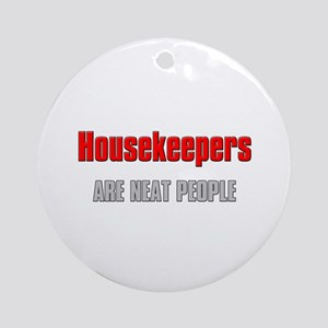 Housekeepers are Neat People Ornament (Round)