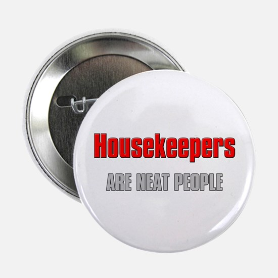 "Housekeepers are Neat People 2.25"" Button"