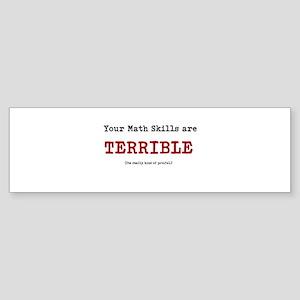 Your math skills are TERRIBLE Sticker (Bumper)