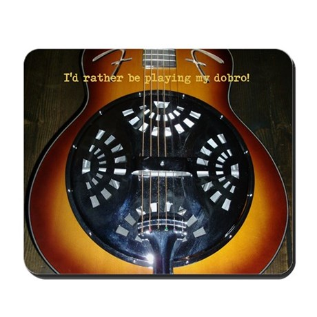 I'd rather be playing my dobro! Mousepad