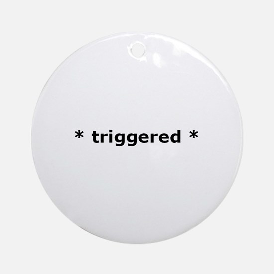 """""""triggered"""" Ornament (Round)"""