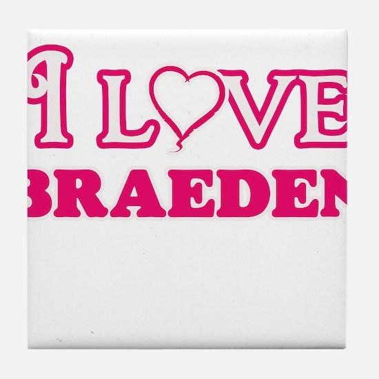 I Love Braeden Tile Coaster