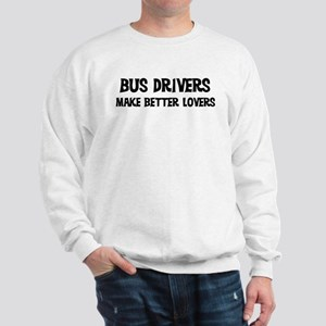 Bus Drivers: Better Lovers Sweatshirt