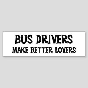 Bus Drivers: Better Lovers Bumper Sticker