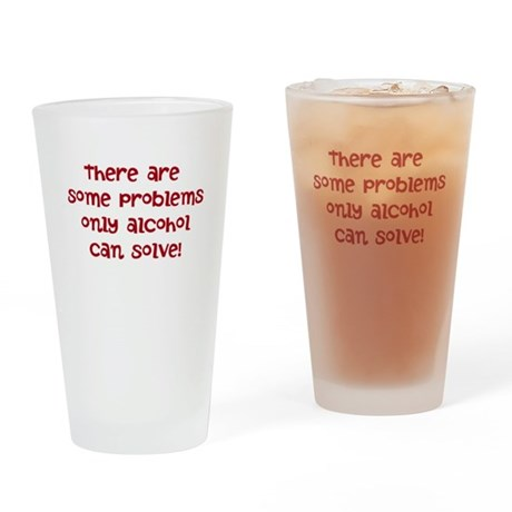 alcohol solves problems Drinking Glass