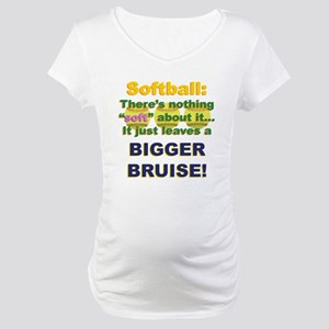 Softball = Not Soft Maternity T-Shirt