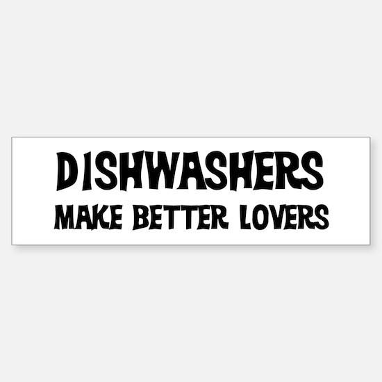 Dishwashers: Better Lovers Bumper Bumper Bumper Sticker