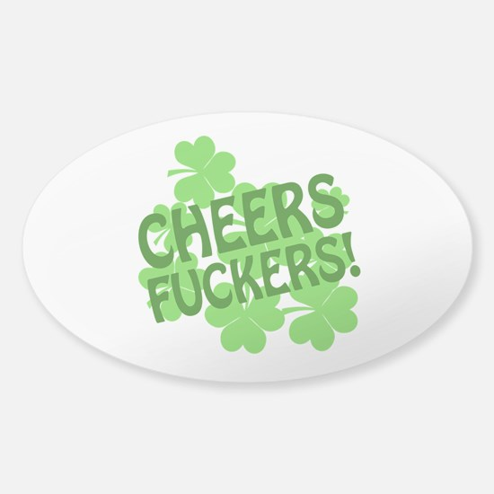 Cheers Fuckers Sticker (Oval)