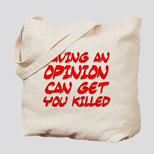 Having an Opinion Can Get You Tote Bag