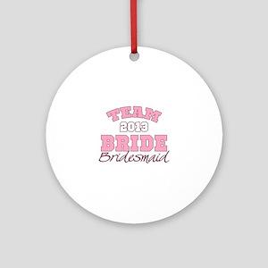 Team Bride 2013 Bridesmaid Ornament (Round)