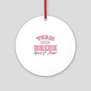 Team Bride 2013 Maid of Honor Ornament (Round)
