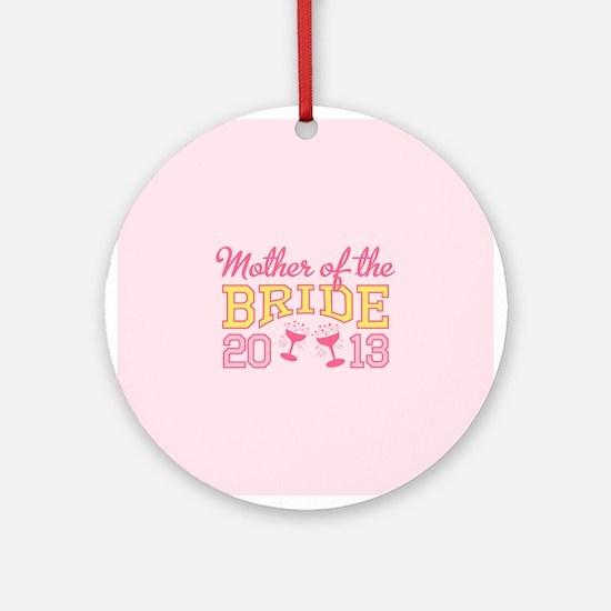 Mother Bride Champage 2013 Ornament (Round)