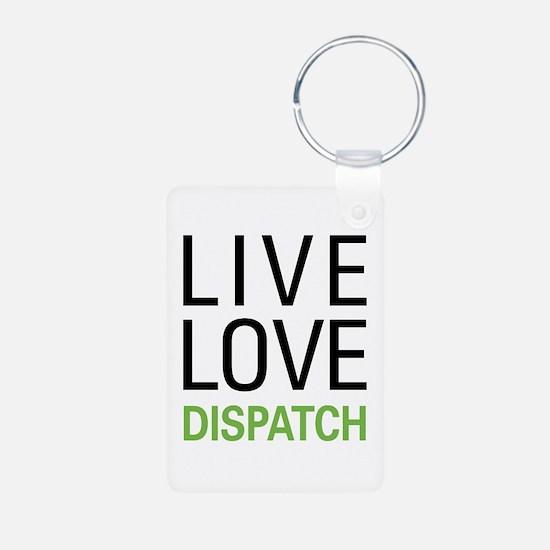 Live Love Dispatch Keychains