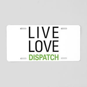 Live Love Dispatch Aluminum License Plate