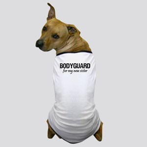 Bodyguard for my sister Dog T-Shirt