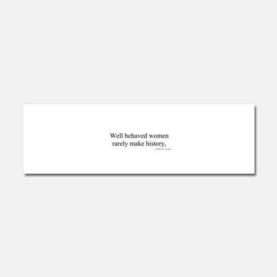Well behaved women rarely make history Car Magnet 10 x 3