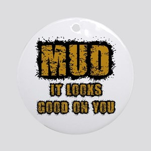 Mud Looks Good on You Ornament (Round)