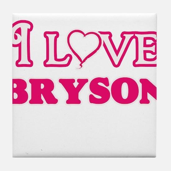 I Love Bryson Tile Coaster