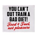 You cant out train a bad diet Throw Blanket