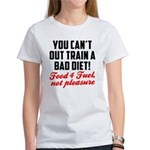 You cant out train a bad diet Women's T-Shirt