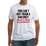 You cant out train a bad diet Fitted T-Shirt