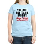 You cant out train a bad diet Women's Light T-Shir