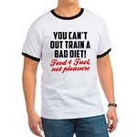 You cant out train a bad diet Ringer T