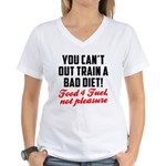 You cant out train a bad diet Women's V-Neck T-Shi