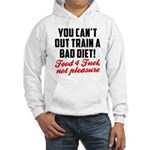 You cant out train a bad diet Hooded Sweatshirt