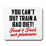 You cant out train a bad diet Mousepad