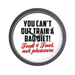 You cant out train a bad diet Wall Clock