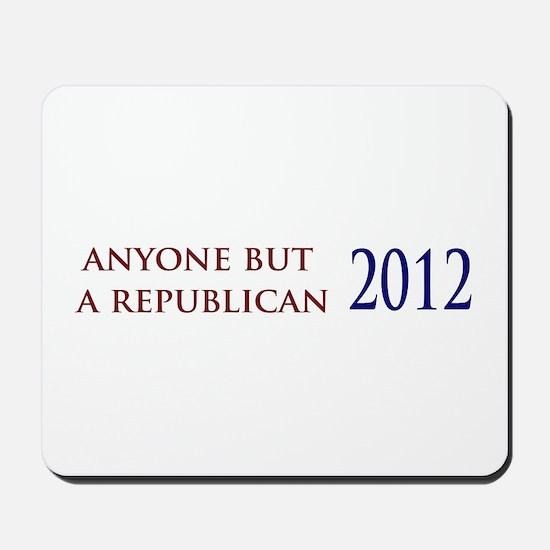 Anyone But a Republican Mousepad