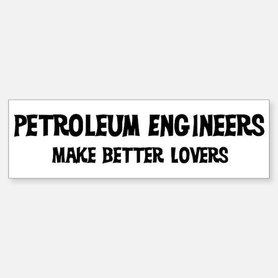 Petroleum Engineers: Better L Bumper Bumper Bumper Sticker