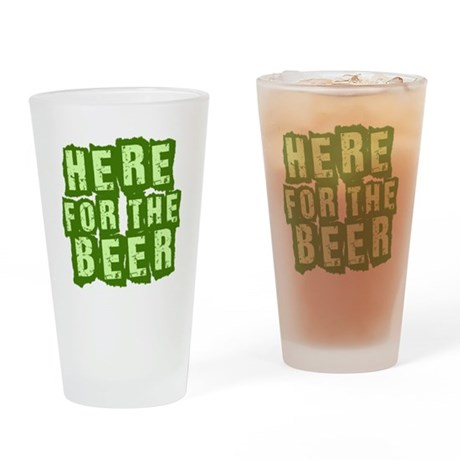 Here For The Beer Drinking Glass