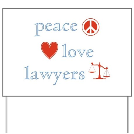Peace, Love and Lawyers Yard Sign