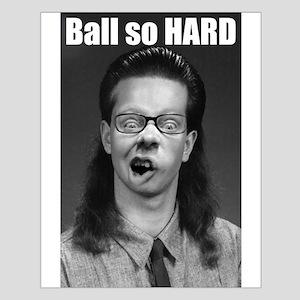 Ball so HARD Small Poster