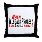 Illegals, Cops Should Arrest  Throw Pillow